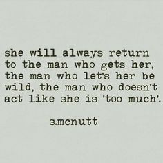 SHE will always return to the man who gets her, the man who let's her be wild, the man who doesn't act like she Poetry Quotes, Words Quotes, Wise Words, Sayings, Pretty Words, Beautiful Words, Favorite Quotes, Best Quotes, No Ordinary Girl