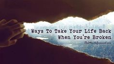 """26 Ways To Take Your Life Back When You're Broken - There's an old, outdated assumption that time heals all wounds. But I believe this to be untrue. In the words of Dr. Phil, """"Time doesn't change us. It's what we do with that time that changes us."""" We are all more than capable of taking control back into our own hands when life knocks us down. It's just a matter of doing so deliberately. - http://themindsjournal.com/life-back-broken/"""