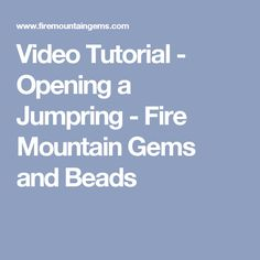Video Tutorial - Opening a Jumpring - Fire Mountain Gems and Beads