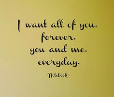 "The Notebook quote ""I want all of you, forever, you and me, everyday."" So cute!"