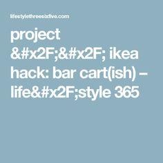 project // ikea hack: bar cart(ish) – life/style 365
