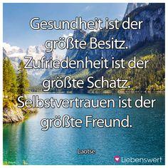 Gesundheit ist der größte Besitz. Zufriedenheit ist der größte Schatz. Selbstvertrauen ist der größte Freund. (Laotse) #sprüche #gesundheit #freund