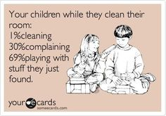 Your children while they are cleaning there room: