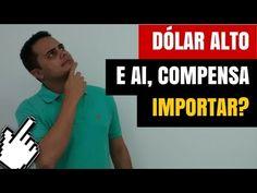 Dólar ALTO! E ai, Compensa Importar?