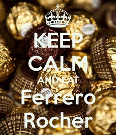 keep calm and eat | KEEP CALM AND EAT Ferrero Rocher - KEEP CALM AND CARRY ON Image ...