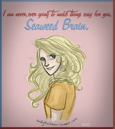 """""""I am never ever gonig to make things easy for you Seaweed Brain. Get used to it."""" ~Annabeth Chase"""