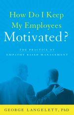 George Langelett – How Do I Keep My Employees Motivated? http://www.henkjanvanderklis.nl/2014/08/george-langelett-keep-employees-motivated/