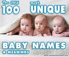 The 100 most unique baby names for 2016, unusual boy names and unique girl names, cool names, rare names, unique names and top names, unique celebrity names