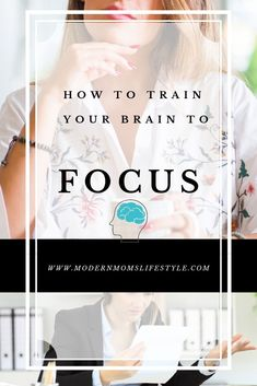 How to Train Your Brain to Focus? - Modern Moms Lifestyle