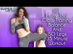HIIT Muay Thai Cross Training Balance And ISO Legs 35 Minute Workout SuperMOM - YouTube