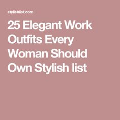 25 Elegant Work Outfits Every Woman Should Own Stylish list