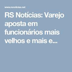 RS Notícias: Varejo aposta em funcionários mais velhos e mais e...