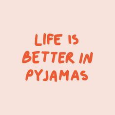 Life Is Better In Pyjamas