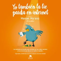 Yo también la lie parda en Internet. Mini-Reseña del libro de Manuel Moreno Internet, Apps, Social Media Tips, Blog, Digital, Humor, Movies, Movie Posters, Free