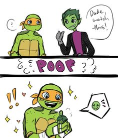 Beast boy and Mikey. This is sooooo funny cuz its the same voice actor! Teen titans and TMNT