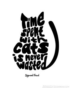"An absolutely true cat quote from Sigmund Freud featuring cat shaped typography. ""Time Spent with Cats is Never Wasted."" You can find this from seriouslyshannon on Etsy for $14.00."