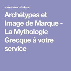 Archétypes et Image de Marque - La Mythologie Grecque à votre service Service, Learning, Logo, Greek Mythology, Brand Management, Business, Kitchens, Logos, Logo Type