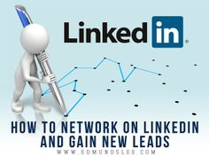 How to Network On LinkedIn and Gain New Leads