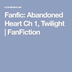 Fanfic: Abandoned Heart Ch 1, Twilight | FanFiction Fan Fiction, Twilight, Abandoned, Heart, Fanfiction, Left Out, Ruin, Hearts