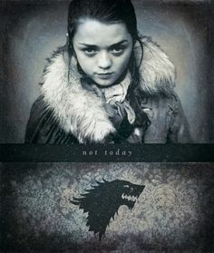 What do we say to death? -Not today.  Arya Stark, GameofThrones #inspiration #creative #popculture #love #beauty #famous #inspire #music #art #artist #style #art #pop #star #boho #indie #grunge