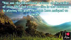 Ustedes son los escritores vibratorios de el guión de tu vida, y todos los demás en el Universo están jugando la parte que les has asignado a ellos.