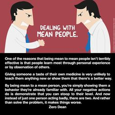 Excerpt from: One less rhinoceros (intentions vs actions & dealing with mean people)    One of the reasons that being mean to mean people isn't terribly effective is that people learn most through personal experience or by observation of others.  Giving someone a taste of their own me