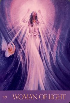 """Daily Angel Oracle Card: Woman Of Light, from the Journey Of Love, by Alana Fairchild, Richard Cohn and Rassouli Woman Of Light: """"Pure is my joy, my celebration, I know the Divine to be etern…"""