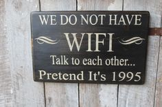 We Do Not Have WIFI Talk To Each Other Wood Sign Funny Wood Sign Primitive Wood Sign Vacation Sign Rustic Decor Cabin Decor Large Size by FoothillPrimitives on Etsy Old Wood Signs, Funny Wood Signs, Primitive Wood Signs, Diy Signs, Wooden Signs, Primitive Decor, Primitive Christmas, Country Christmas, Christmas Christmas