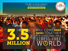 3.5 Million people are coming together for a stress-free violence-free world! See you at the #WorldCultureFestival!