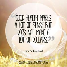 """""""Good health makes a lot of sense but does not make a lot of dollars."""" - Dr. Andrew Saul   www.foodmatters.tv/free"""
