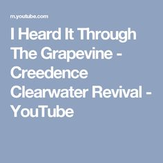 I Heard It Through The Grapevine - Creedence Clearwater Revival - YouTube