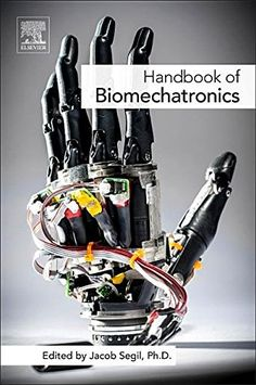 Handbook of Biomechatronics PDF By:Jacob Segil Published on by Academic Press Handbook of Biomechatronics provides an introductio. Mechatronics Engineering, Chemical Engineering, Mechanical Engineering, Electrical Engineering, Mechanical Arm, Data Science, Computer Science, Learn Robotics, Robotic Automation