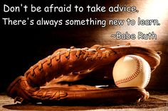 Don't be afraid to take advice. There's always something new to learn ~ Babe Ruth baseball quotes Baseball Crafts, Baseball Boys, Better Baseball, Baseball Players, Baseball Stuff, Baseball Sayings, Baseball Games, Famous Baseball Quotes, Funny Baseball