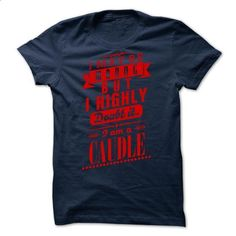 CAUDLE - I may  be wrong but i highly doubt it i am a C - #tshirt illustration #hoodie. SIMILAR ITEMS => https://www.sunfrog.com/Valentines/CAUDLE--I-may-be-wrong-but-i-highly-doubt-it-i-am-a-CAUDLE.html?68278