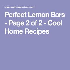 Perfect Lemon Bars - Page 2 of 2 - Cool Home Recipes