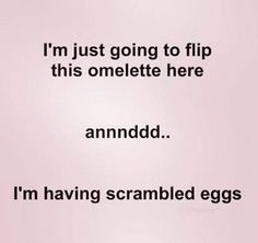 I don't cook, but if I did, this would be me. #Omelet #ScrambledEggs