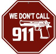 We Don't Call 911. Tea Party Supplies, Bumper Stickers, Conceal Carry, Politics, 2nd Amendment, Humor, Signs, Words, Hunting