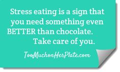 You deserve so much more than the comfort of food! From TooMuchonHerPlate.com - You deserve even better!