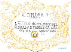 Diploma Dia das Mães: mãe magafantabulosa. Entre no site, baixe o pdf, imprima e presenteie sua mãe com todo carinho que ela merece.