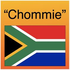 """Chommie"" is a South African term meaning ""friend"". Originates from isiXhosa, one of South Africa's 11 official languages, which also happens to be Mandela's home language."