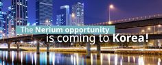 Nerium International Expands into the Korean Market this summer.  I can help you and your family build a life you won't recognize in 5 years!!!!   www.dawnsommers.arealbreakthrough.com