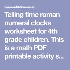 Telling time roman numeral clocks worksheet for 4th grade children. This is a math PDF printable activity sheet with several exercises. It has an answer key attached on the second page. This worksheet is a supplementary fourth grade resource to help teachers, parents and children at home and in school.
