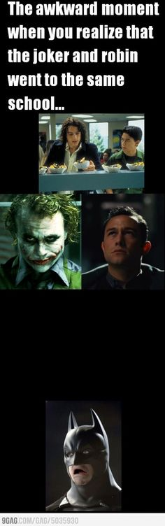 Joker and Robin went to the same school...Batman