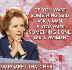 Iron Lady herself Mrs Thatcher Great Quotes, Quotes To Live By, Me Quotes, Motivational Quotes, Funny Quotes, Inspirational Quotes, People Quotes, Powerful Quotes, Powerful Women