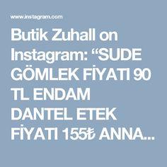 """Butik Zuhall on Instagram: """"SUDE GÖMLEK FİYATI 90 TL ENDAM DANTEL ETEK FİYATI 155₺ ANNAHAR ŞAL HEDİYE Bilgi ve sipariş için📲0554 596 30 32 📲0216 344 44 39 Alemdağ…"""" • Instagram"""