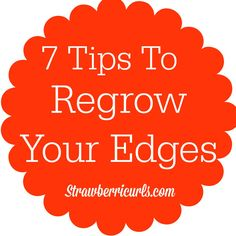 7 Tips To Regrow Your Edges
