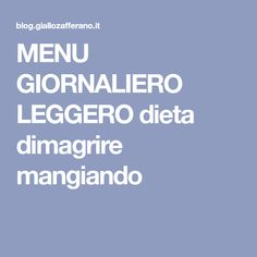 MENU GIORNALIERO LEGGERO dieta dimagrire mangiando