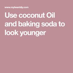 Use coconut Oil and baking soda to look younger