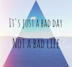 today is a bad day :(