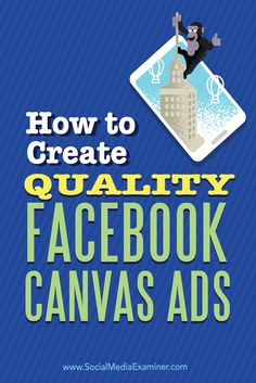 Do you want to reach more mobile Facebook users?  Facebook Canvas lets you create full-page, interactive mobile ads that work like landing pages for tablet and smartphone users.  In this article you'll discover how to create quality Facebook Canvas ads. Via @smexaminer.